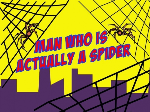 Man Who Is Actually A Spider