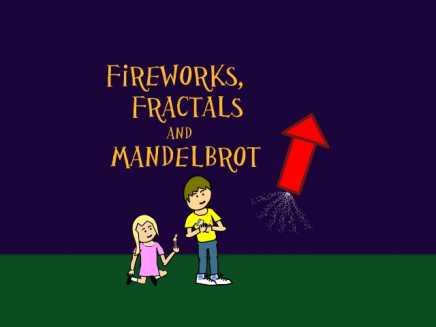 Fireworks Fractals and Mandelbrot