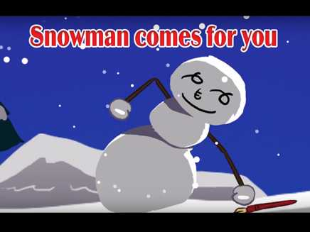 Snowman comes for you