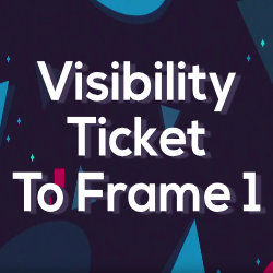 Visibility Ticket To Frame 1 - Free Tool by Mynd